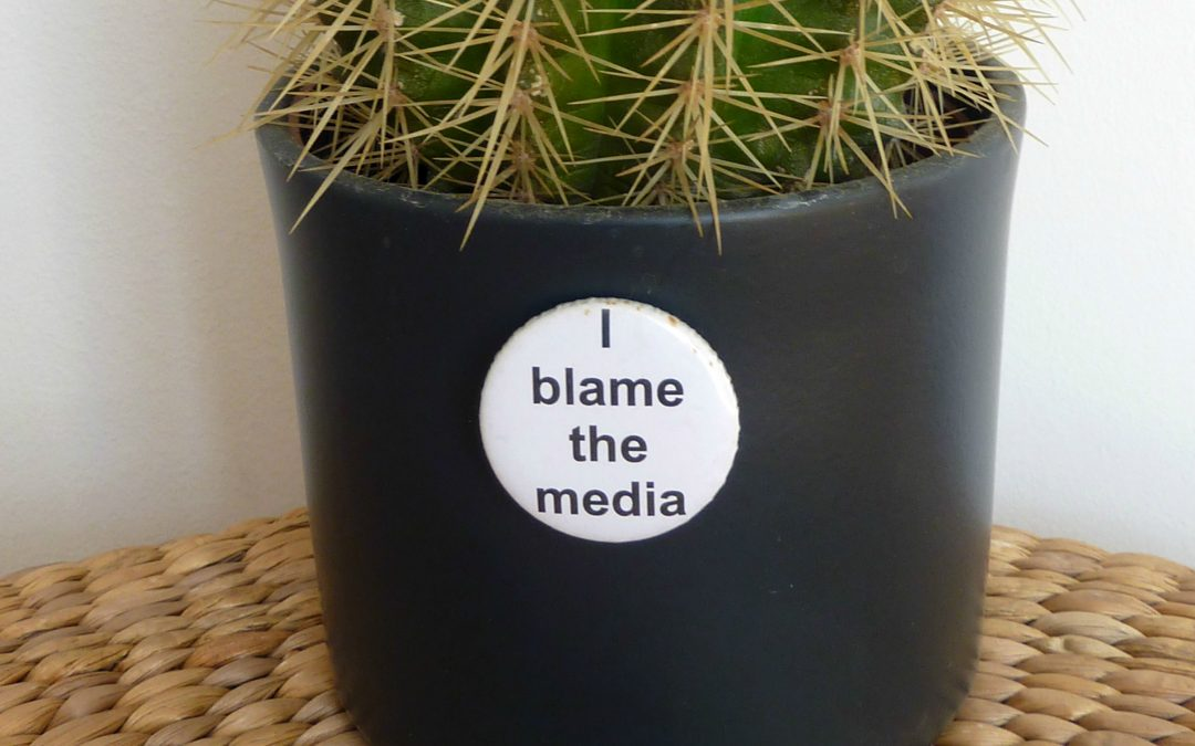 The ills of the world: 'I blame the media'